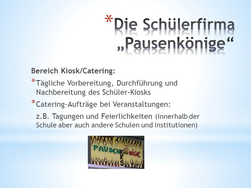 Bereich Kiosk/Catering: * Tägliche Vorbereitung, Durchführung und Nachbereitung des Schüler-Kiosks * Catering–Aufträge bei Veranstaltungen: z.B.