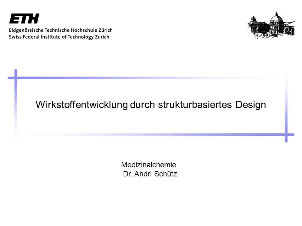 Wirkstoffentwicklung durch strukturbasiertes Design Medizinalchemie Dr. Andri Schütz