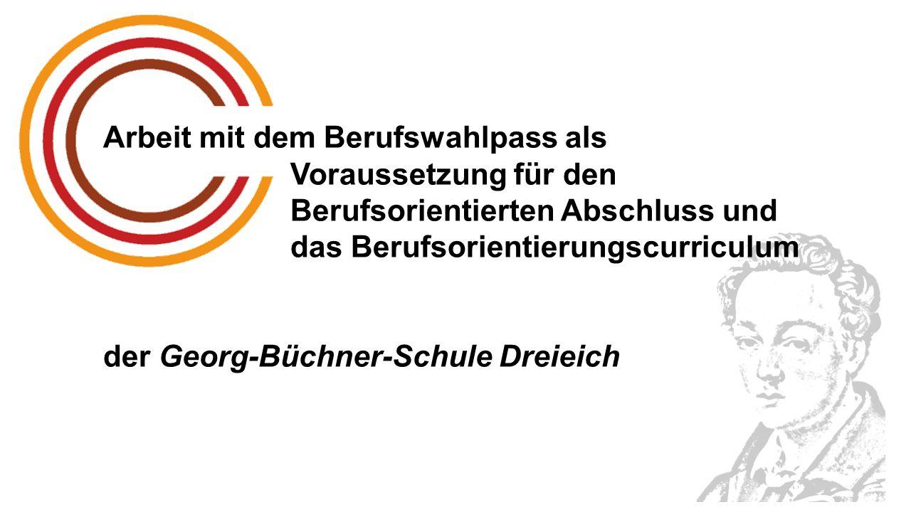 Arbeit mit dem Berufswahlpass als Voraussetzung für den Berufsorientierten Abschluss und das Berufsorientierungscurriculum der Georg-Büchner-Schule Dreieich