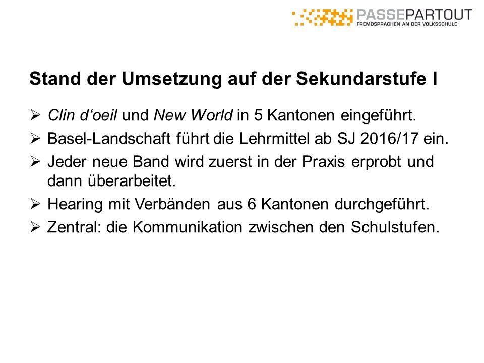 Stand der Umsetzung auf der Sekundarstufe I  Clin d'oeil und New World in 5 Kantonen eingeführt.  Basel-Landschaft führt die Lehrmittel ab SJ 2016/1