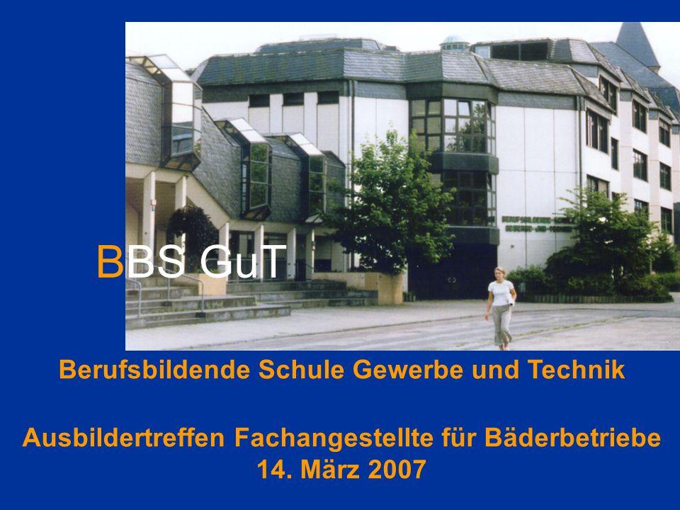 BBS GuT Berufsbildende Schule Gewerbe und Technik Ausbildertreffen Fachangestellte für Bäderbetriebe 14. März 2007