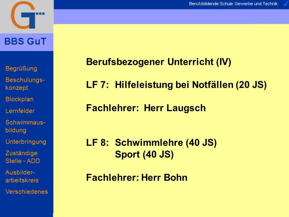 Berufsbezogener Unterricht (IV) LF 7: Hilfeleistung bei Notfällen (20 JS) Fachlehrer: Herr Laugsch LF 8: Schwimmlehre (40 JS) Sport (40 JS) Fachlehrer