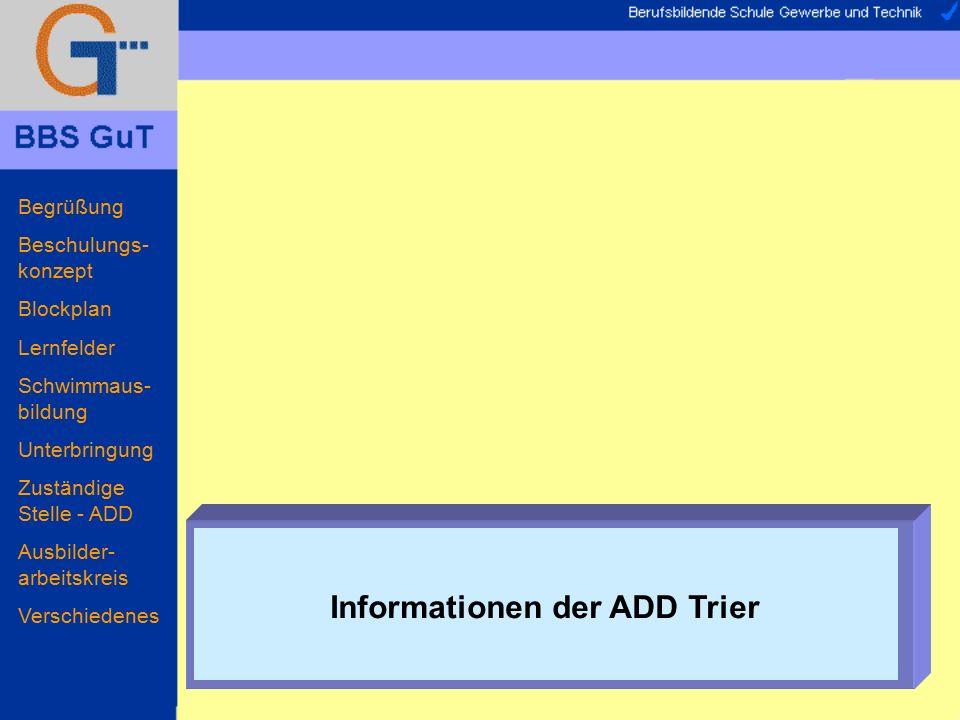 Begrüßung Beschulungs- konzept Blockplan Lernfelder Schwimmaus- bildung Unterbringung Zuständige Stelle - ADD Ausbilder- arbeitskreis Verschiedenes Informationen der ADD Trier