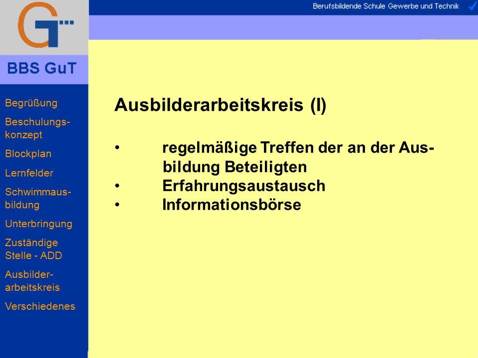 Ausbilderarbeitskreis (I) regelmäßige Treffen der an der Aus- bildung Beteiligten Erfahrungsaustausch Informationsbörse Begrüßung Beschulungs- konzept