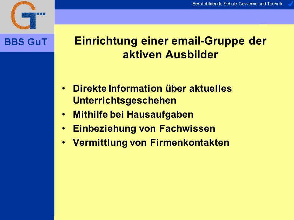 Einrichtung einer email-Gruppe der aktiven Ausbilder Direkte Information über aktuelles Unterrichtsgeschehen Mithilfe bei Hausaufgaben Einbeziehung von Fachwissen Vermittlung von Firmenkontakten
