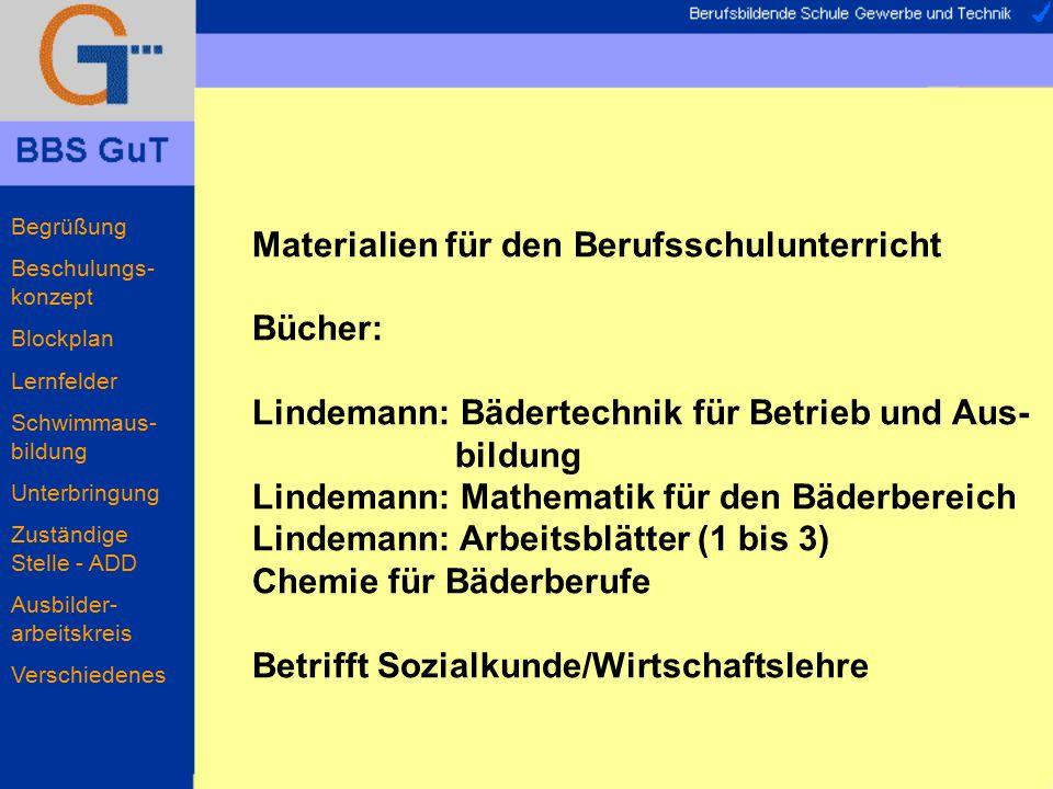 Materialien für den Berufsschulunterricht Bücher: Lindemann: Bädertechnik für Betrieb und Aus- bildung Lindemann: Mathematik für den Bäderbereich Lind