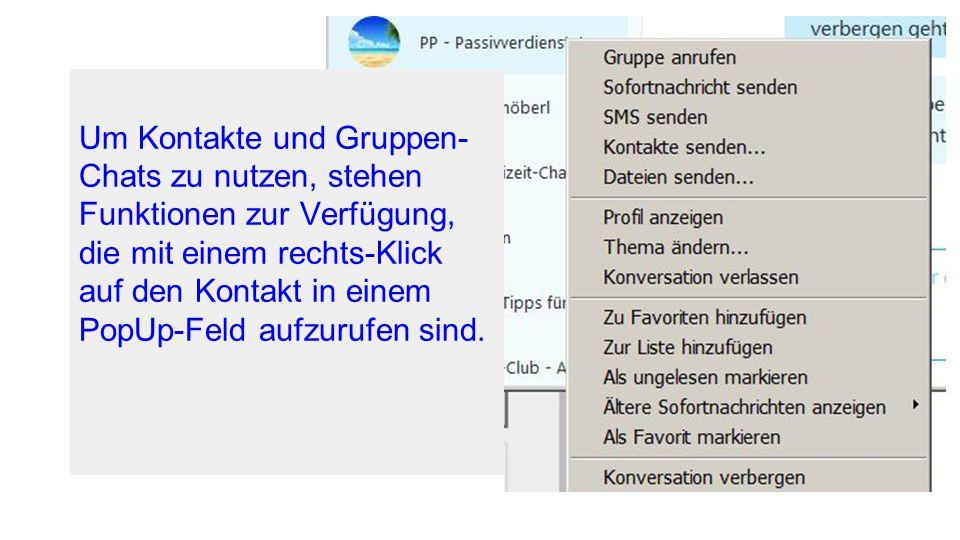 Um Kontakte und Gruppen- Chats zu nutzen, stehen Funktionen zur Verfügung, die mit einem rechts-Klick auf den Kontakt in einem PopUp-Feld aufzurufen s
