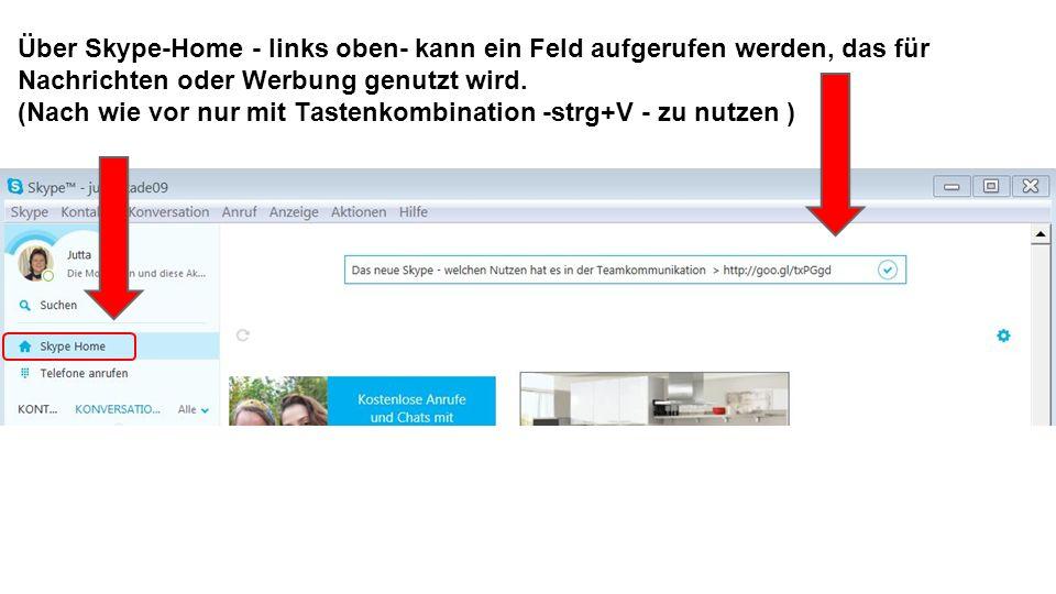 Über Skype-Home - links oben- kann ein Feld aufgerufen werden, das für Nachrichten oder Werbung genutzt wird. (Nach wie vor nur mit Tastenkombination