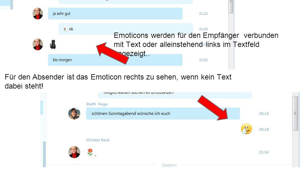 Emoticons werden für den Empfänger verbunden mit Text oder alleinstehend links im Textfeld angezeigt.. Für den Absender ist das Emoticon rechts zu seh