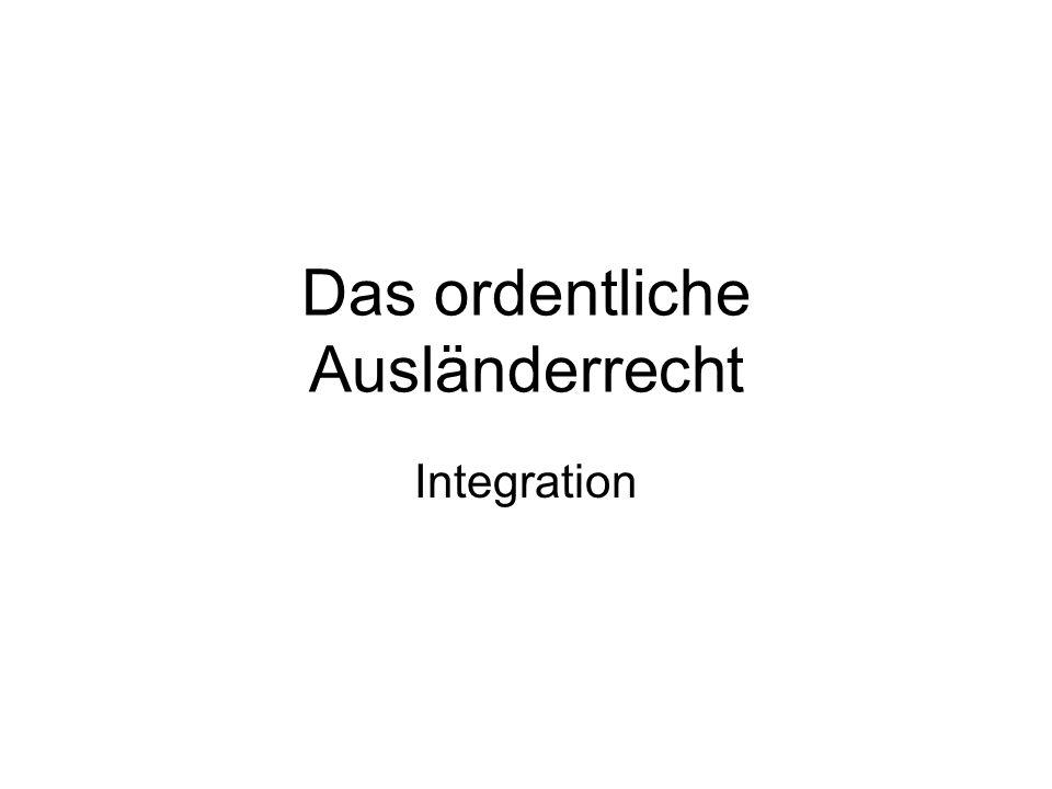 Das ordentliche Ausländerrecht Integration