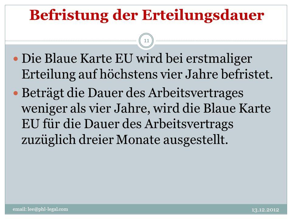 Befristung der Erteilungsdauer email: lee@phl-legal.com 11 Die Blaue Karte EU wird bei erstmaliger Erteilung auf höchstens vier Jahre befristet.