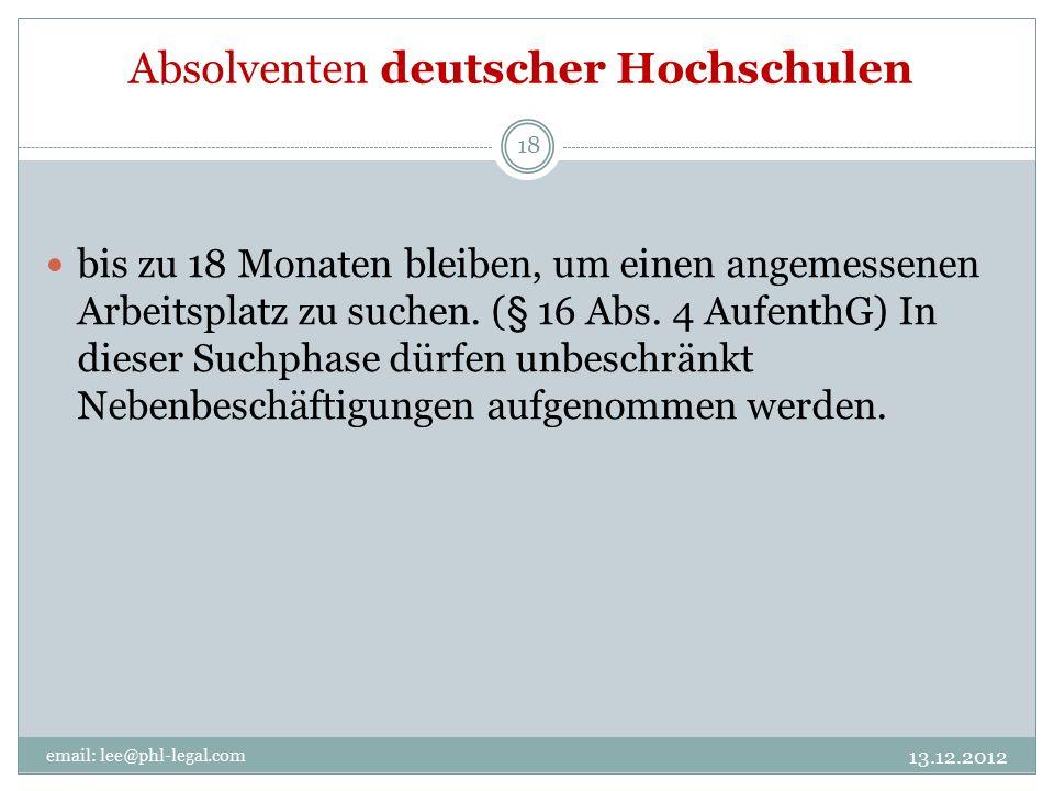 Absolventen deutscher Hochschulen 13.12.2012 email: lee@phl-legal.com 18 bis zu 18 Monaten bleiben, um einen angemessenen Arbeitsplatz zu suchen.