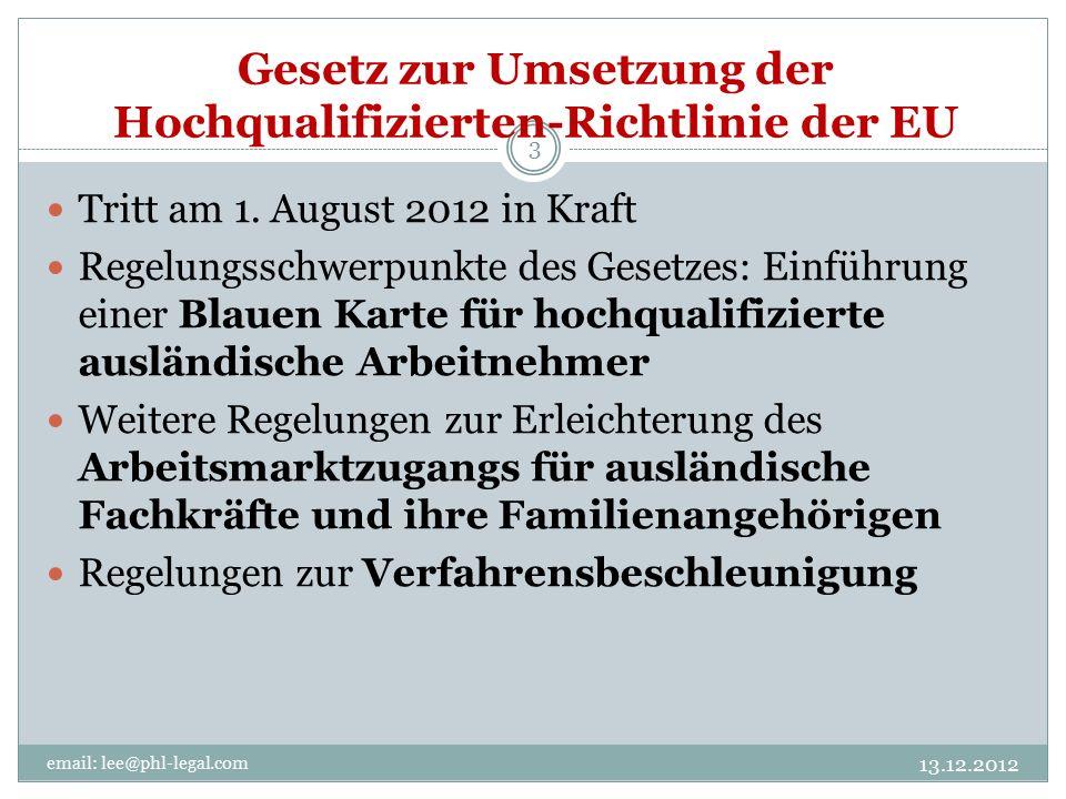 Gesetz zur Umsetzung der Hochqualifizierten-Richtlinie der EU 13.12.2012 email: lee@phl-legal.com 3 Tritt am 1.