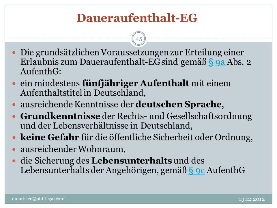 Daueraufenthalt-EG 13.12.2012 email: lee@phl-legal.com 45 Die grundsätzlichen Voraussetzungen zur Erteilung einer Erlaubnis zum Daueraufenthalt-EG sind gemäß § 9a Abs.