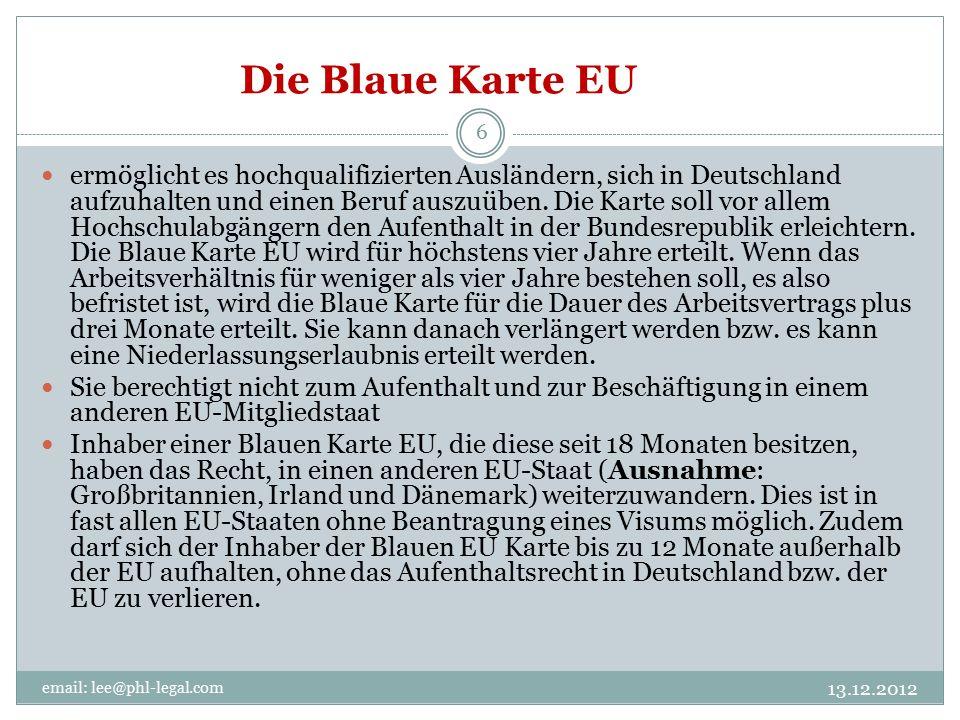 Die Blaue Karte EU email: lee@phl-legal.com 6 ermöglicht es hochqualifizierten Ausländern, sich in Deutschland aufzuhalten und einen Beruf auszuüben.