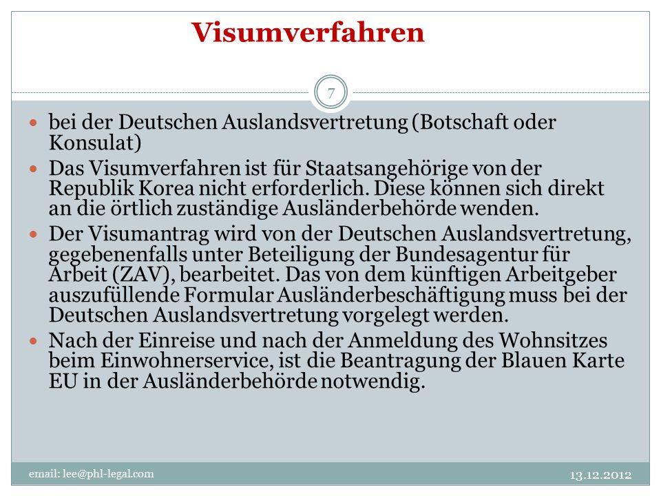 Visumverfahren email: lee@phl-legal.com 7 bei der Deutschen Auslandsvertretung (Botschaft oder Konsulat) Das Visumverfahren ist für Staatsangehörige von der Republik Korea nicht erforderlich.
