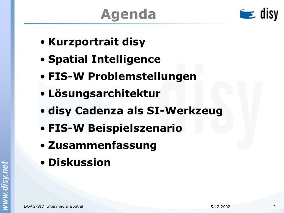 DOAG-SID Intermedia Spatial 2 Agenda Kurzportrait disy Spatial Intelligence FIS-W Problemstellungen Lösungsarchitektur disy Cadenza als SI-Werkzeug FIS-W Beispielszenario Zusammenfassung Diskussion