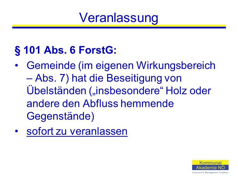 Veranlassung § 101 Abs. 6 ForstG: Gemeinde (im eigenen Wirkungsbereich – Abs.