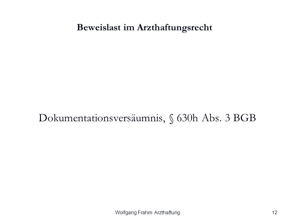 Wolfgang Frahm Arzthaftung Beweislast im Arzthaftungsrecht Dokumentationsversäumnis, § 630h Abs.