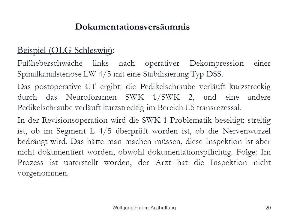 Wolfgang Frahm Arzthaftung Dokumentationsversäumnis Beispiel (OLG Schleswig): Fußheberschwäche links nach operativer Dekompression einer Spinalkanalstenose LW 4/5 mit eine Stabilisierung Typ DSS.