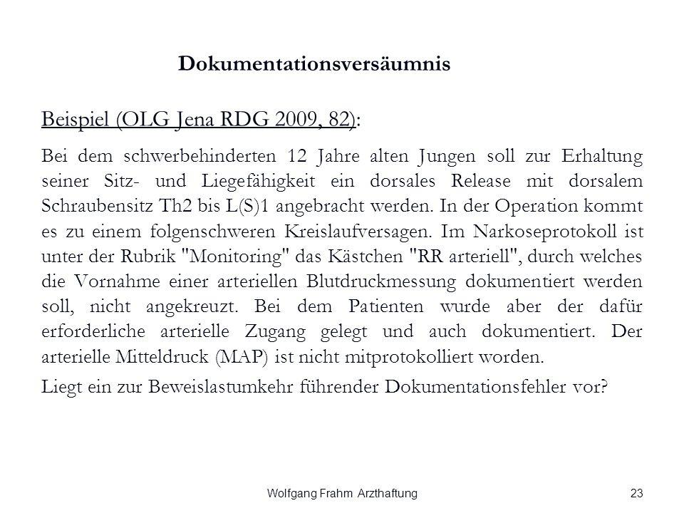 Wolfgang Frahm Arzthaftung Dokumentationsversäumnis Beispiel (OLG Jena RDG 2009, 82): Bei dem schwerbehinderten 12 Jahre alten Jungen soll zur Erhaltung seiner Sitz- und Liegefähigkeit ein dorsales Release mit dorsalem Schraubensitz Th2 bis L(S)1 angebracht werden.