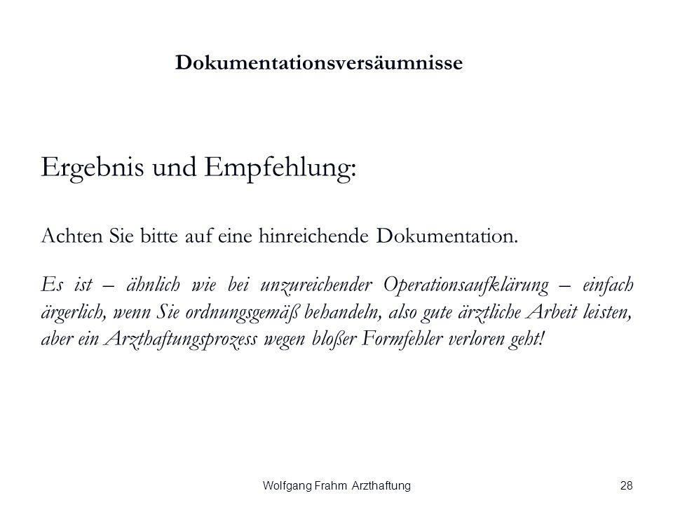 Wolfgang Frahm Arzthaftung Dokumentationsversäumnisse Ergebnis und Empfehlung: Achten Sie bitte auf eine hinreichende Dokumentation.
