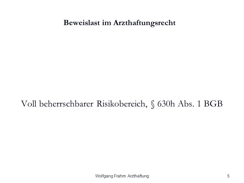 Wolfgang Frahm Arzthaftung Beweislast im Arzthaftungsrecht Voll beherrschbarer Risikobereich, § 630h Abs.