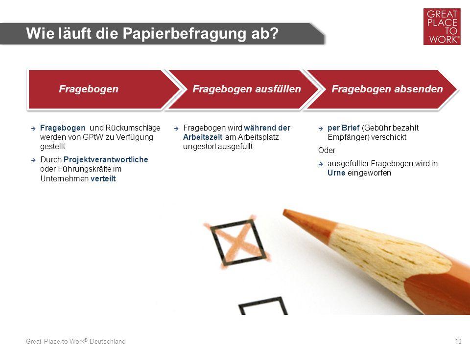 Great Place to Work ® Deutschland 10 FragebogenFragebogen ausfüllenFragebogen absenden  Fragebogen und Rückumschläge werden von GPtW zu Verfügung ges