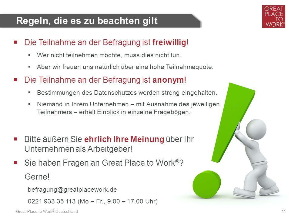 Great Place to Work ® Deutschland 11 Regeln, die es zu beachten gilt  Die Teilnahme an der Befragung ist freiwillig!  Wer nicht teilnehmen möchte, m