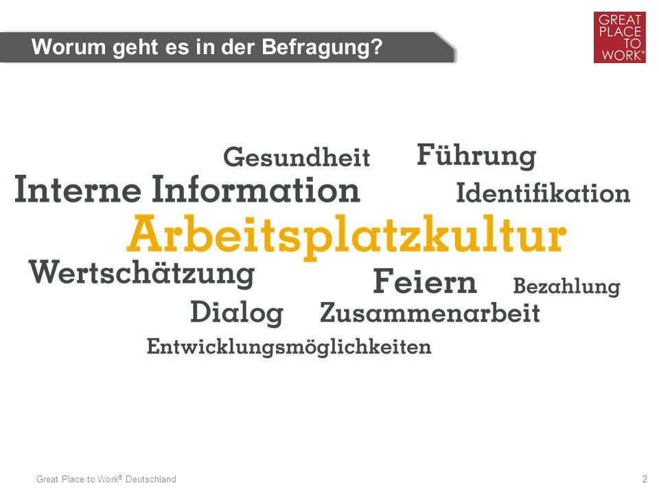 Great Place to Work ® Deutschland 2 Worum geht es in der Befragung?
