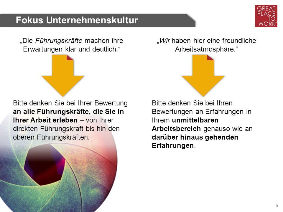 """Great Place to Work ® Deutschland 5 Fokus Unternehmenskultur """"Die Führungskräfte machen ihre Erwartungen klar und deutlich. """"Wir haben hier eine freundliche Arbeitsatmosphäre. Bitte denken Sie bei Ihrer Bewertung an alle Führungskräfte, die Sie in Ihrer Arbeit erleben – von Ihrer direkten Führungskraft bis hin den oberen Führungskräften."""