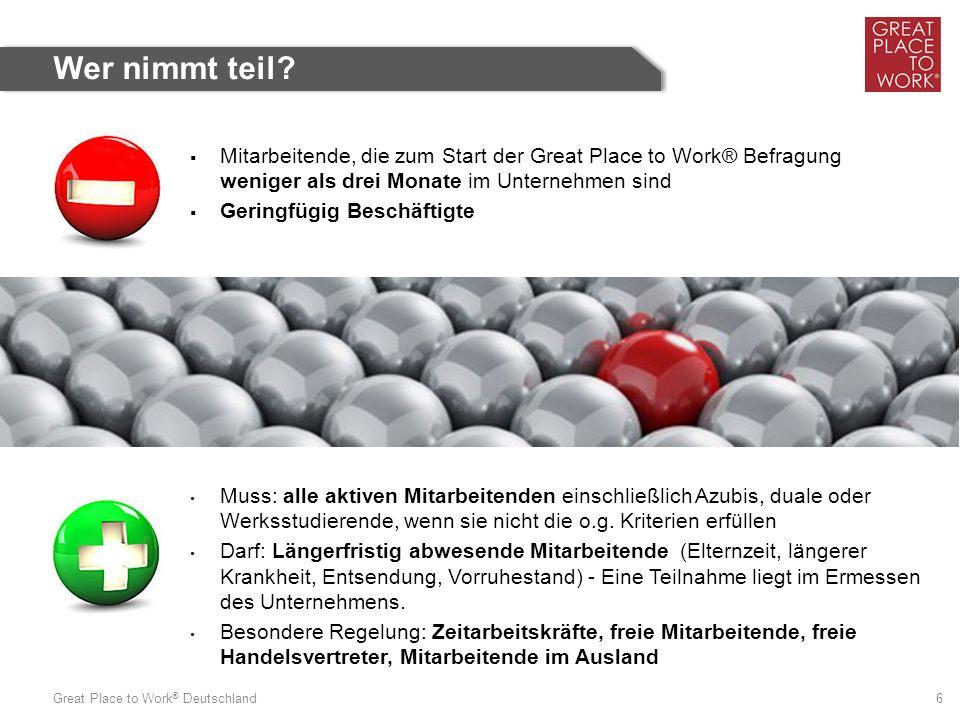 Great Place to Work ® Deutschland 6 Muss: alle aktiven Mitarbeitenden einschließlich Azubis, duale oder Werksstudierende, wenn sie nicht die o.g. Krit