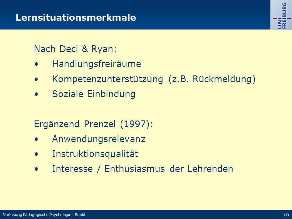 Vorlesung Pädagogische Psychologie - Renkl 10 Lernsituationsmerkmale Nach Deci & Ryan: Handlungsfreiräume Kompetenzunterstützung (z.B. Rückmeldung) So