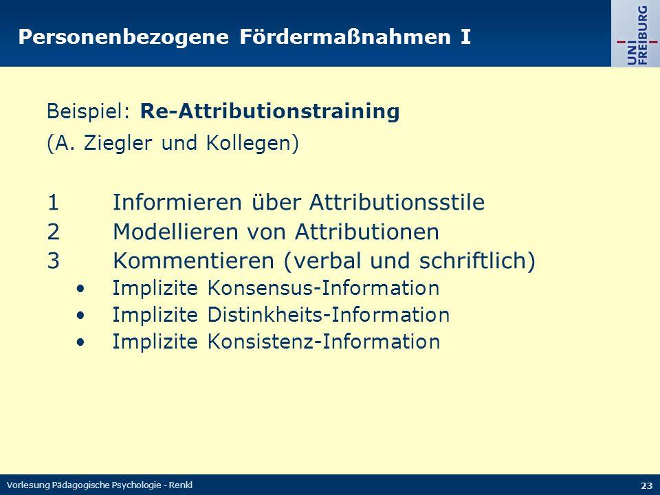 Vorlesung Pädagogische Psychologie - Renkl 23 Personenbezogene Fördermaßnahmen I Beispiel: Re-Attributionstraining (A. Ziegler und Kollegen) 1Informie