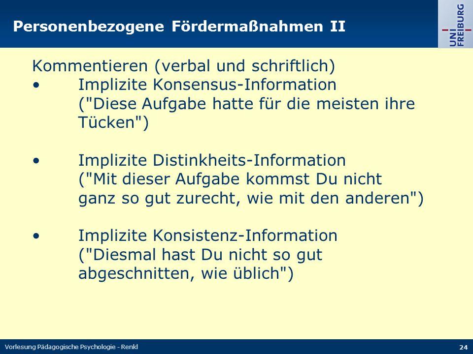 Vorlesung Pädagogische Psychologie - Renkl 24 Personenbezogene Fördermaßnahmen II Kommentieren (verbal und schriftlich) Implizite Konsensus-Informatio