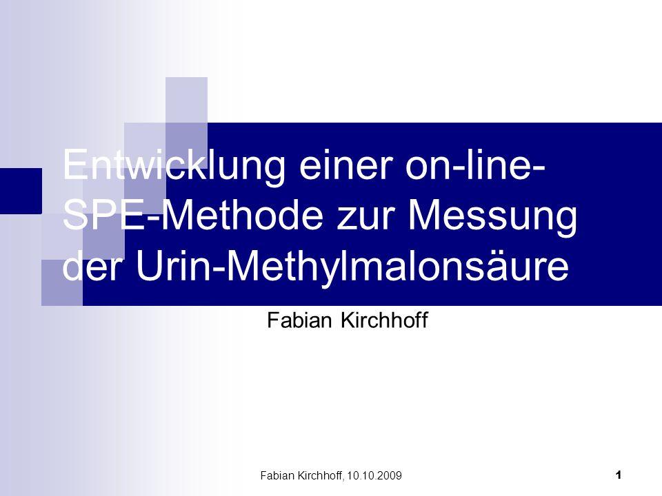 Fabian Kirchhoff, 10.10.2009 1 Entwicklung einer on-line- SPE-Methode zur Messung der Urin-Methylmalonsäure Fabian Kirchhoff