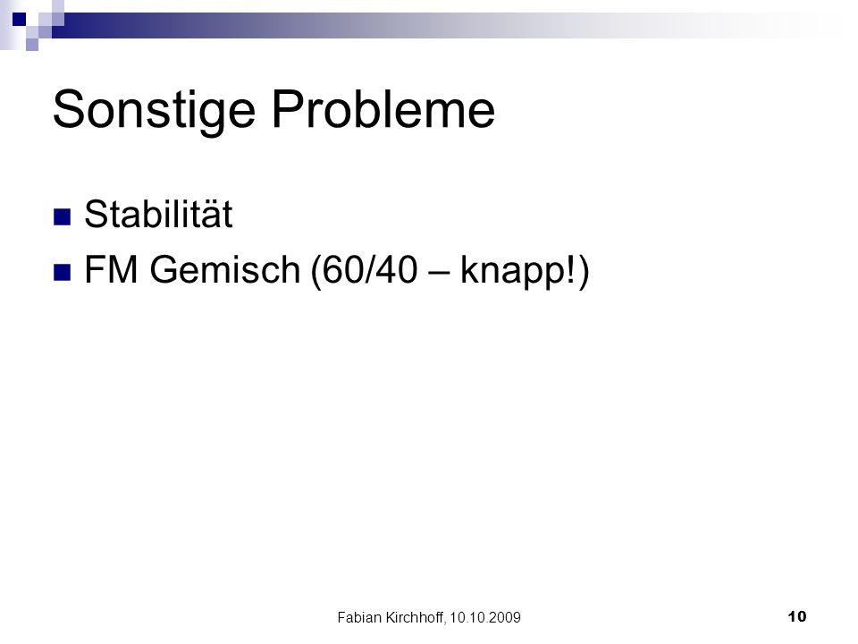 Fabian Kirchhoff, 10.10.200910 Sonstige Probleme Stabilität FM Gemisch (60/40 – knapp!)