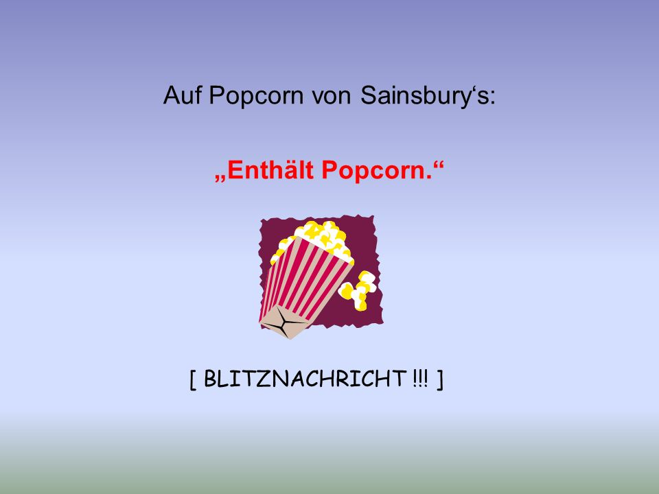"""Auf Popcorn von Sainsbury's: """"Enthält Popcorn."""" [ BLITZNACHRICHT !!! ]"""