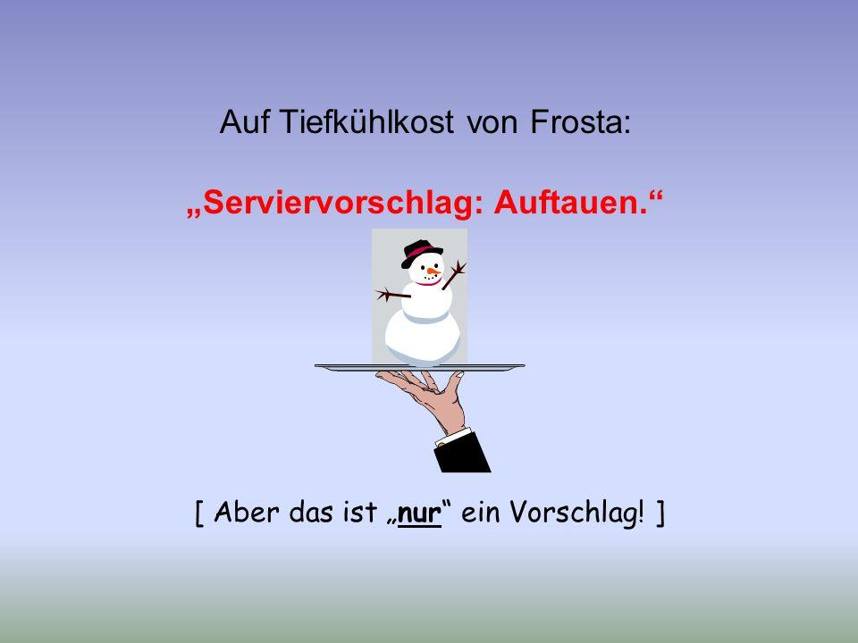 """Auf Tiefkühlkost von Frosta: """"Serviervorschlag: Auftauen. [ Aber das ist """"nur ein Vorschlag! ]"""