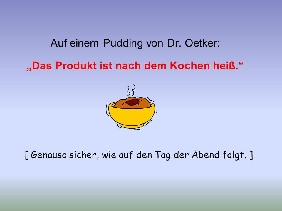 """Auf einem Pudding von Dr. Oetker: """"Das Produkt ist nach dem Kochen heiß."""" [ Genauso sicher, wie auf den Tag der Abend folgt. ]"""