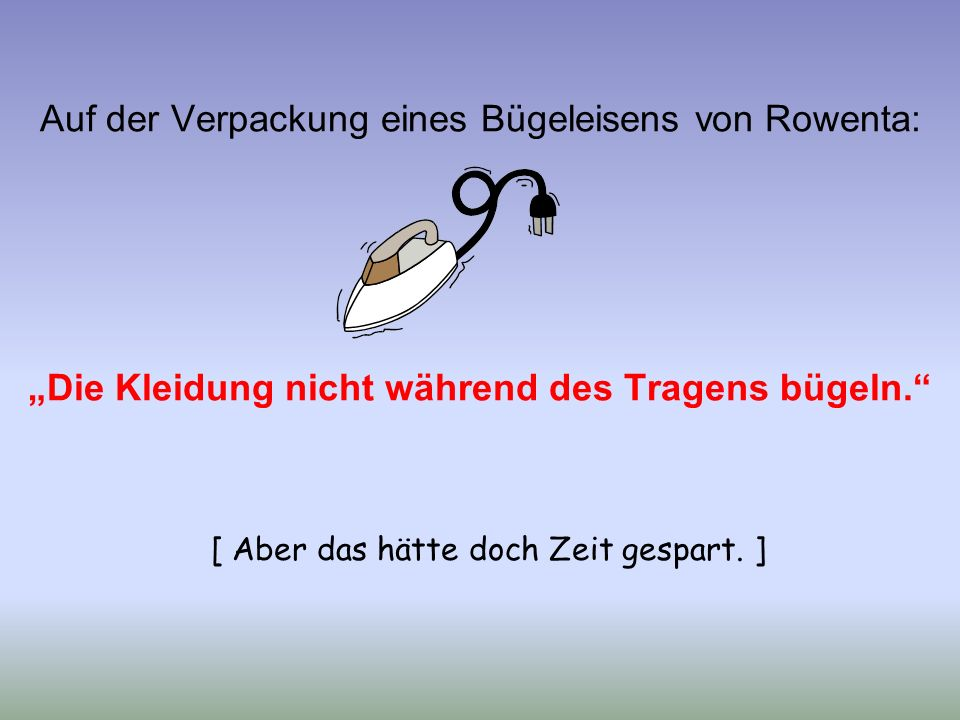 """Auf der Verpackung eines Bügeleisens von Rowenta: """"Die Kleidung nicht während des Tragens bügeln."""" [ Aber das hätte doch Zeit gespart. ]"""