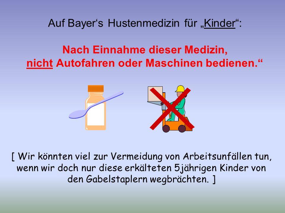 """Auf Bayer's Hustenmedizin für """"Kinder : Nach Einnahme dieser Medizin, nicht Autofahren oder Maschinen bedienen. [ Wir könnten viel zur Vermeidung von Arbeitsunfällen tun, wenn wir doch nur diese erkälteten 5jährigen Kinder von den Gabelstaplern wegbrächten."""