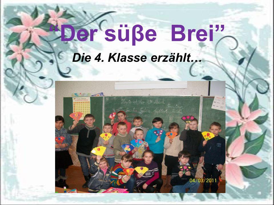 """""""Der süβe Brei"""" Die 4. Klasse erzählt…"""