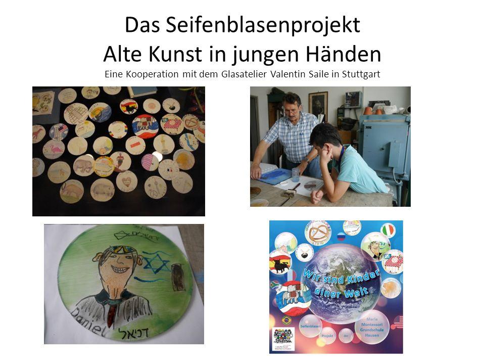 Das Seifenblasenprojekt Alte Kunst in jungen Händen Eine Kooperation mit dem Glasatelier Valentin Saile in Stuttgart