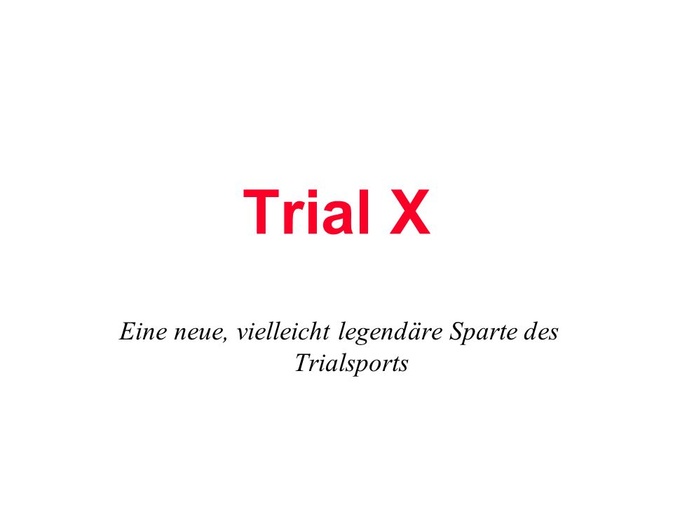 Was ist Trial X .