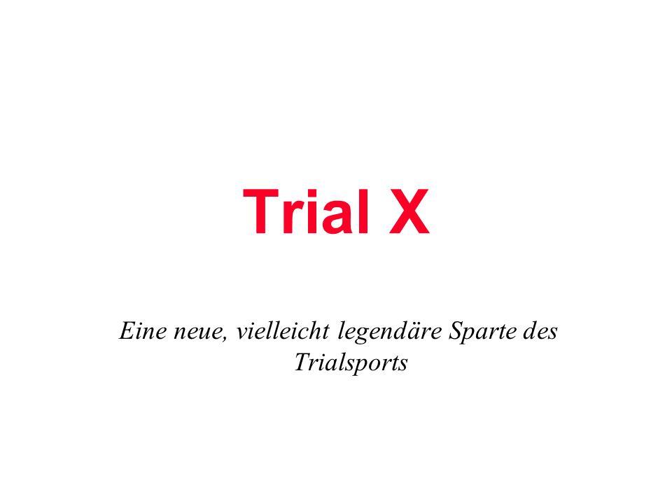 Trial X Eine neue, vielleicht legendäre Sparte des Trialsports