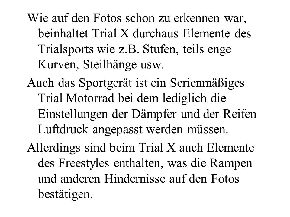 """Trial X hat einen kleinen Vorteil gegenüber dem """"normalen Trialsport was die Bekanntheit des Sports in der Öffentlichkeit betrifft."""