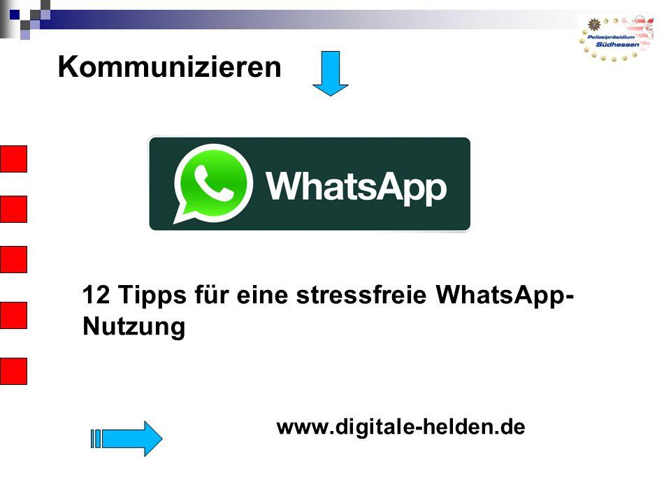 Kommunizieren 12 Tipps für eine stressfreie WhatsApp- Nutzung www.digitale-helden.de