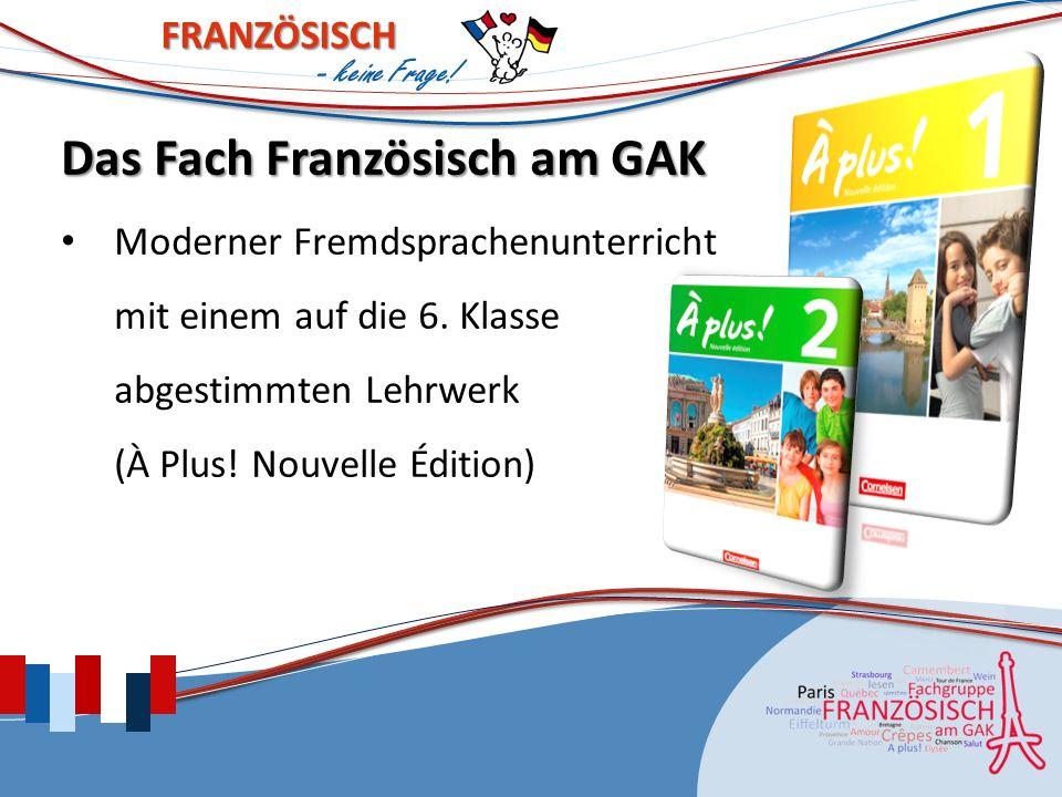Das Fach Französisch am GAK Moderner Fremdsprachenunterricht mit einem auf die 6.