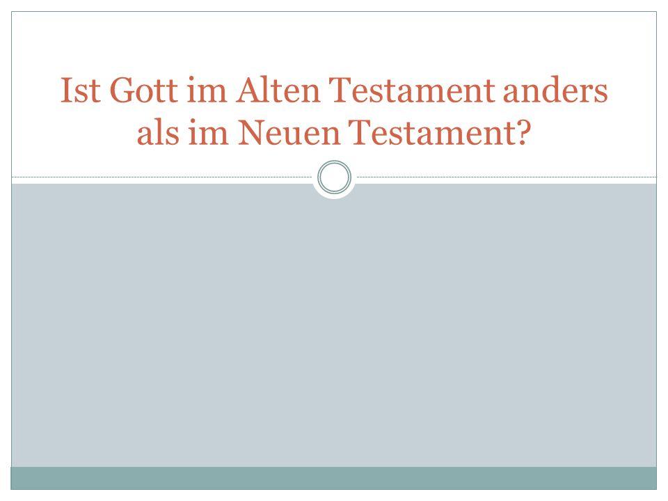 Ist Gott im Alten Testament anders als im Neuen Testament